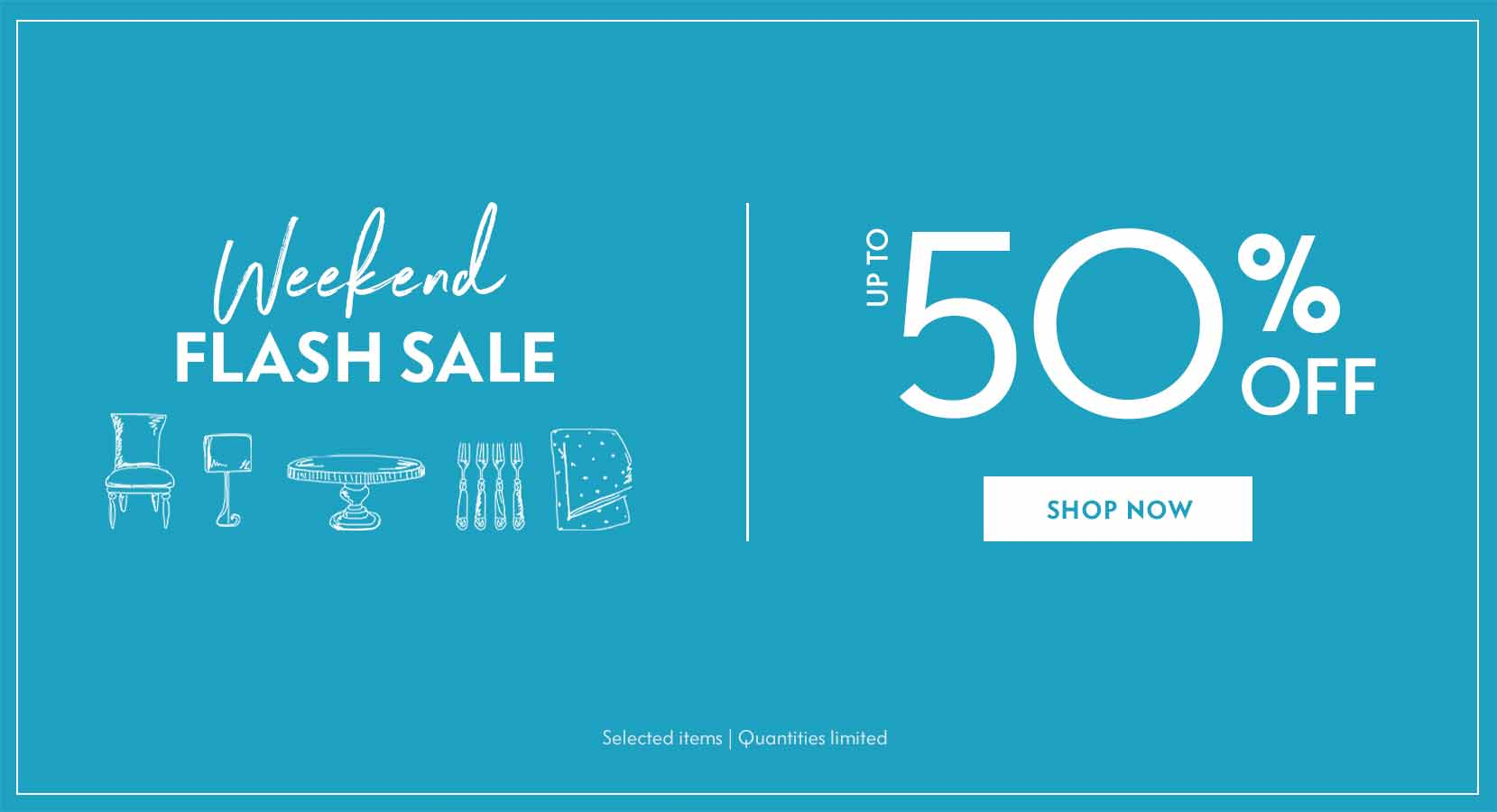 weekend flash sale selected items limited time limited quantities furniture decor bedding tabletop