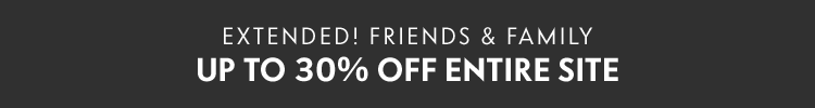 Extended Friends & Family Up to 30% off entire site