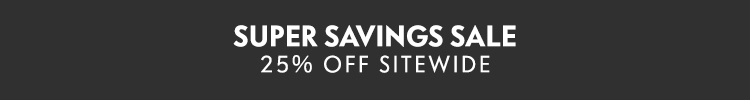 Super Savings Sale: 25% off sitewide